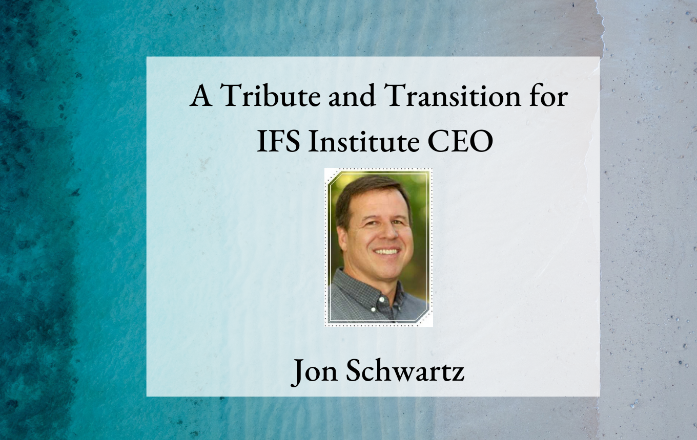 Tribute and Transition for IFSI CEO Jon Schwartz