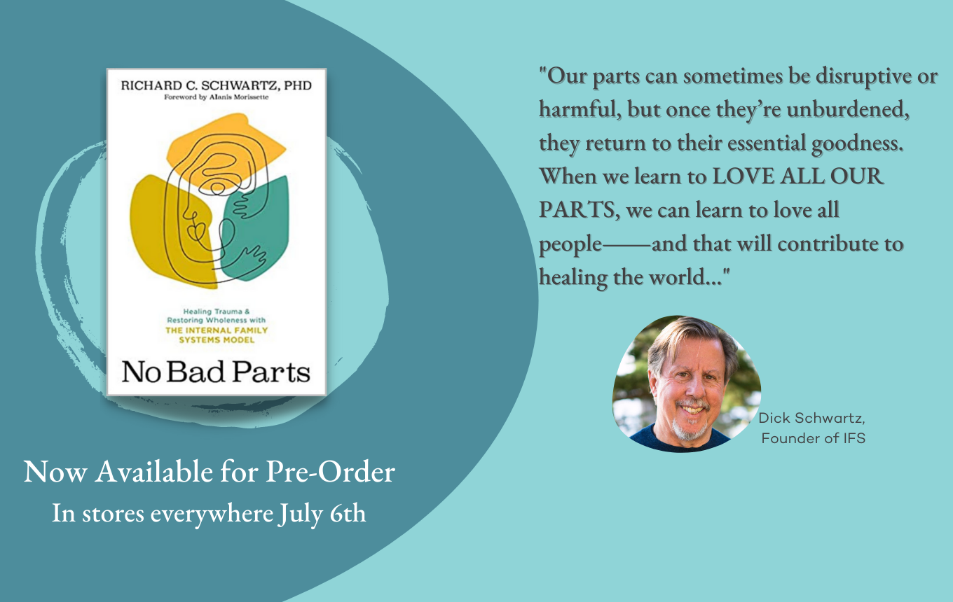 Book image of No Bad Parts: Healing Trauma and Restoring Wholeness with the Internal Family Systems Model Available for Pre-Order Now and In stores everywhere July 6th