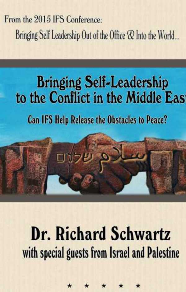 Cover of 2015 IFS Annual Conference video Bringing IFS Out of the Office and Into the World - Bringing Self LEadership to the conflict in the middle East By Richard Schwartz featuring guest from Israel and Palestine